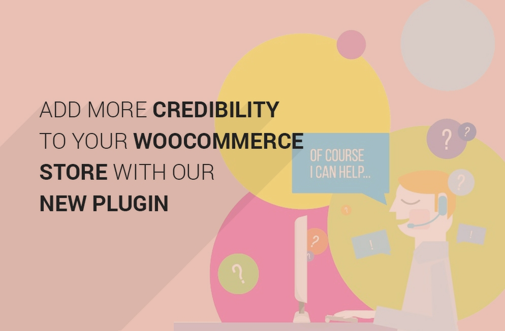 Add More Credibility to Your WooCommerce Store with Our New Plugin