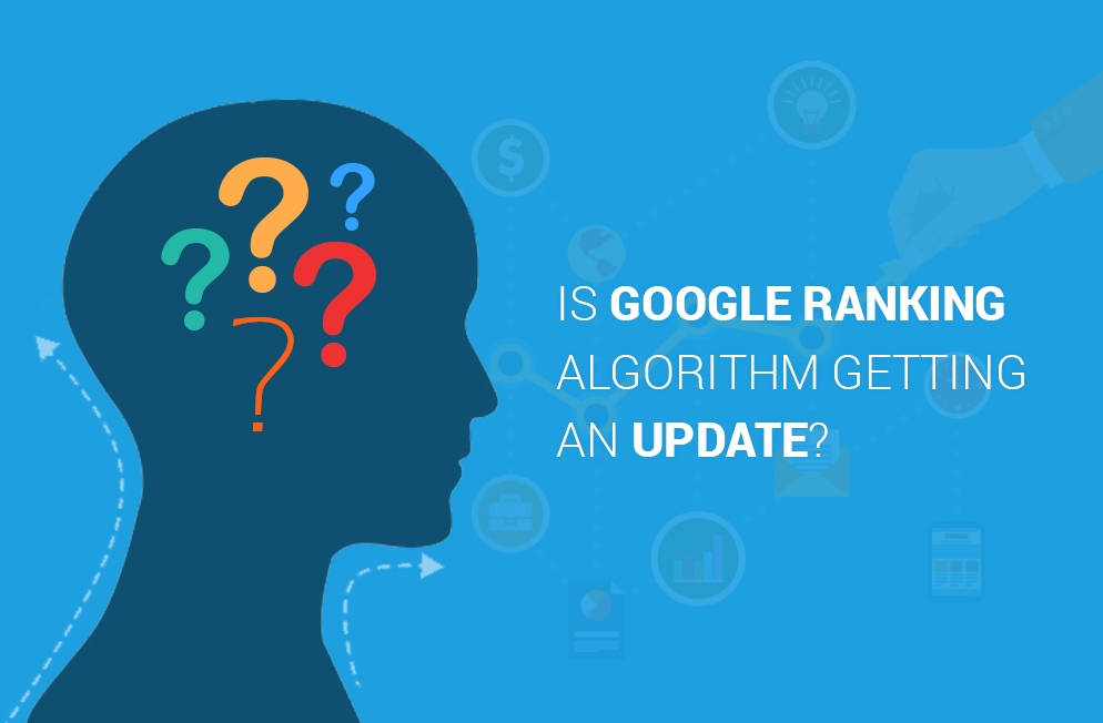 Is Google Ranking Algorithm Getting An Update?