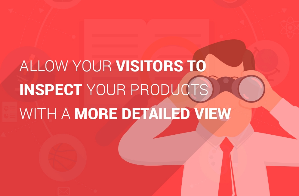 Allow Your Visitors to Inspect Your Products with a More Detailed View