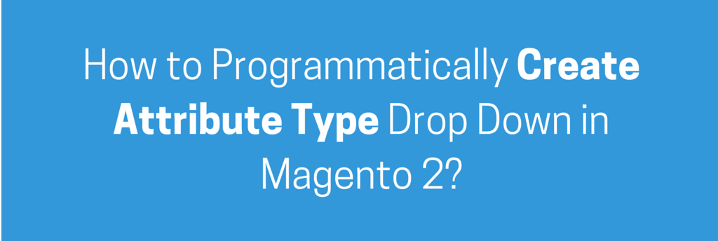 How to Programmatically Create Attribute Type Drop Down in Magento 2?