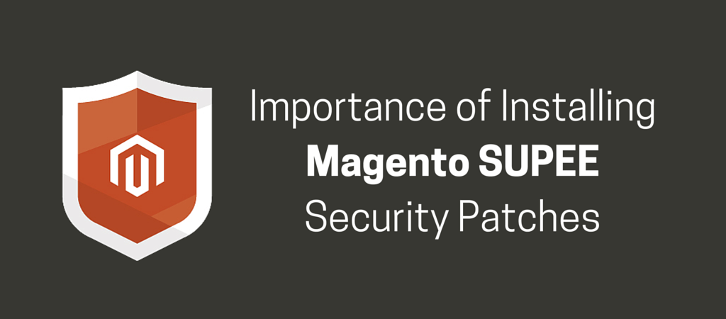 Importance of Installing Magento SUPEE Security Patches
