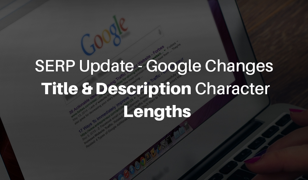 SERP Update – Google Changes Title & Description Character Lengths