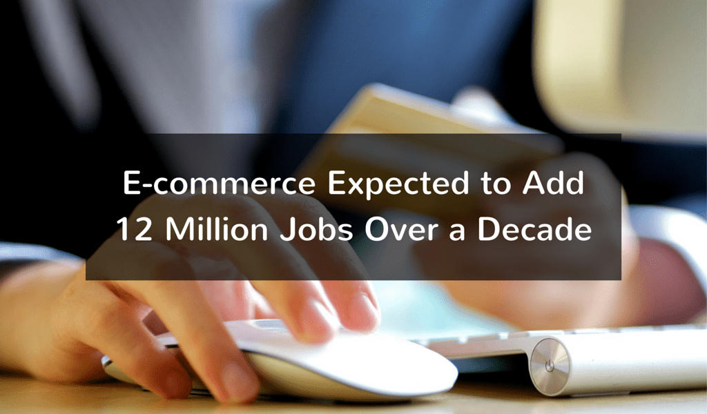 E-commerce Expected to Add 12 Million Jobs Over a Decade