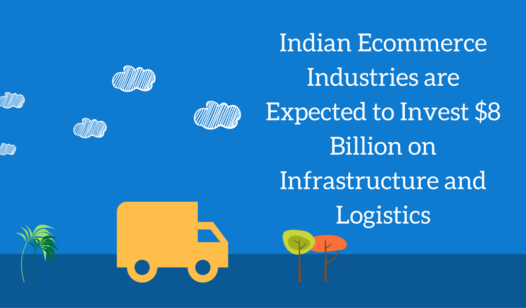 Indian E-commerce Industries are Expected to Invest $8 Billion on Infrastructure and Logistics
