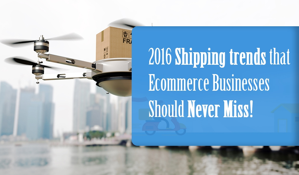 2016 Shipping trends that Ecommerce Businesses Should Never Miss!