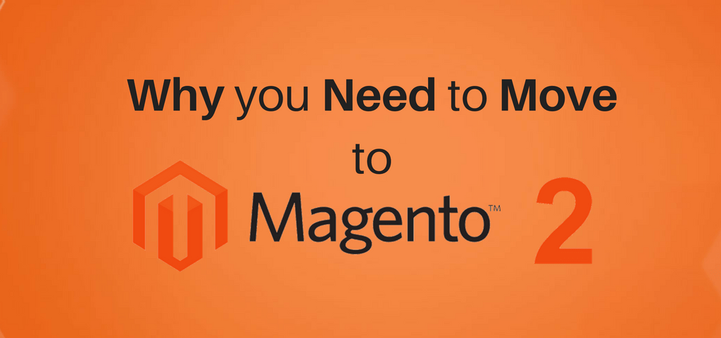 Why you need to move to Magento 2