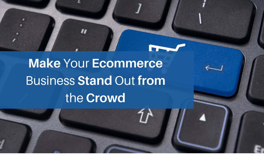 Make Your Ecommerce Business Stand Out from the crowd,,!!