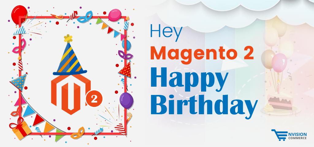Hey Magento 2, Happy Birthday!