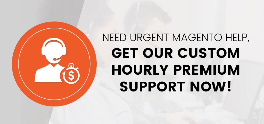 Need Urgent Magento Help, Get our Custom Hourly Premium Support Now.
