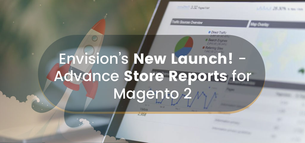 Envision's New Launch! – Advance Store Reports for Magento 2