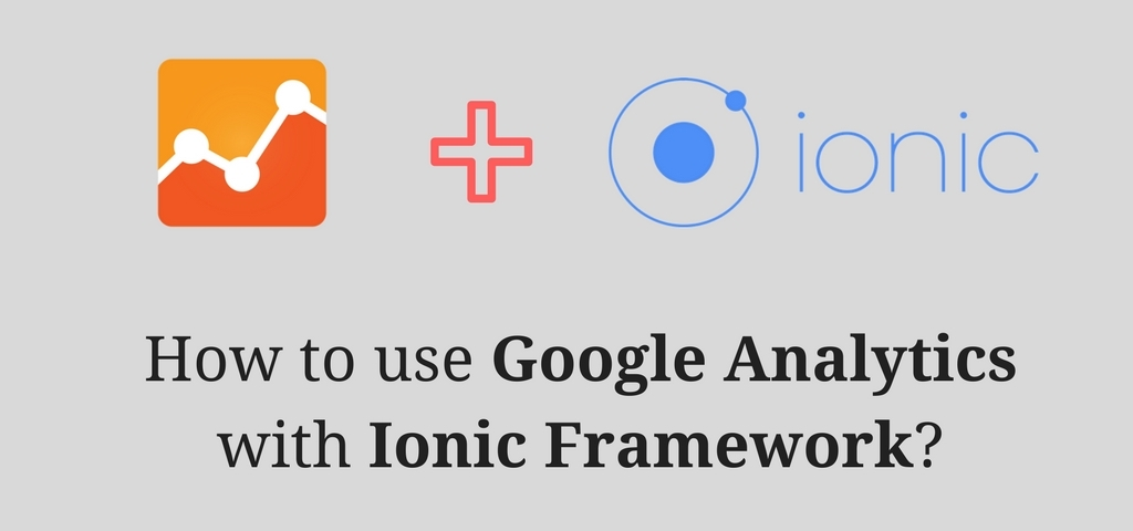 How to use Google Analytics with Ionic Framework?