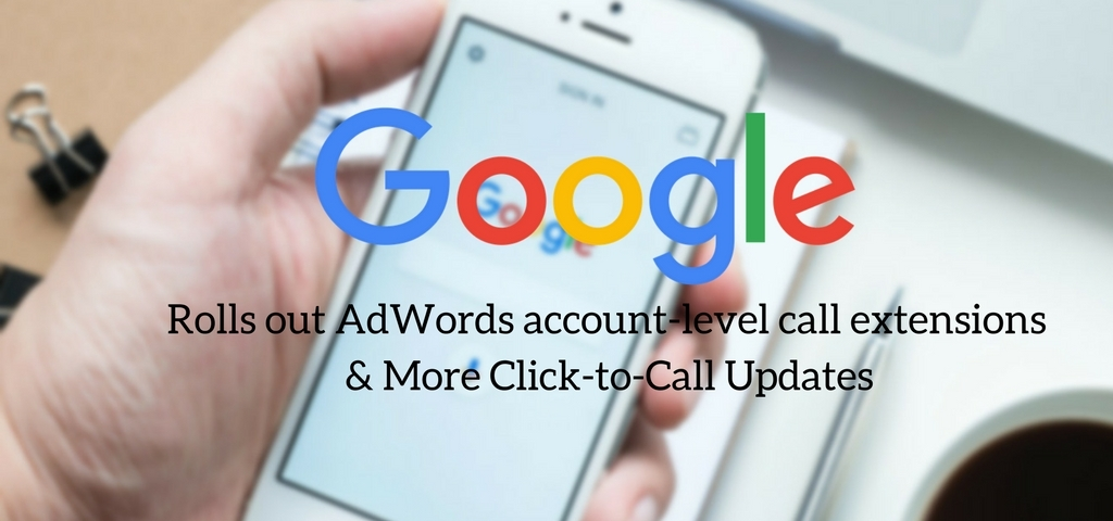 Google rolls out AdWords account-level call extensions & More Click-to-Call Updates