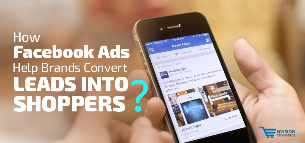 How Facebook Ads Help Brands Convert Leads into Shoppers?