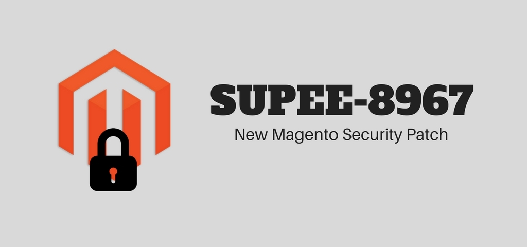 SUPEE-8967 – A New Magento Security Patch Will be Released Soon!