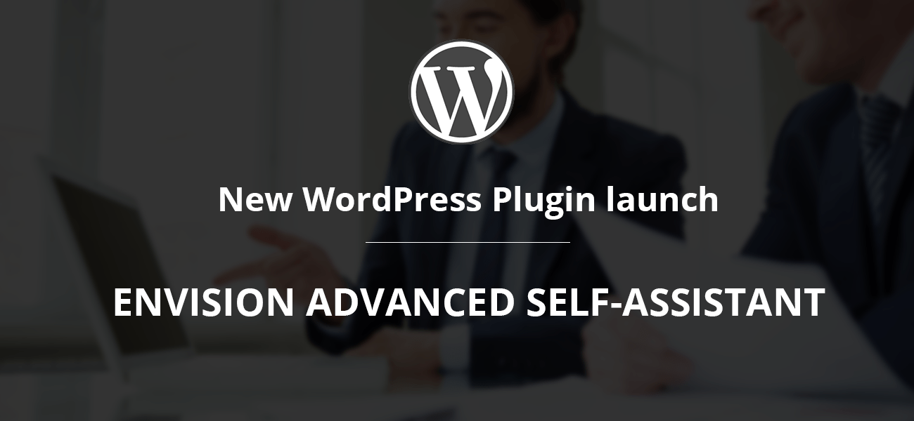 New launch- Envision Advanced Self-Assistant WordPress Plugin