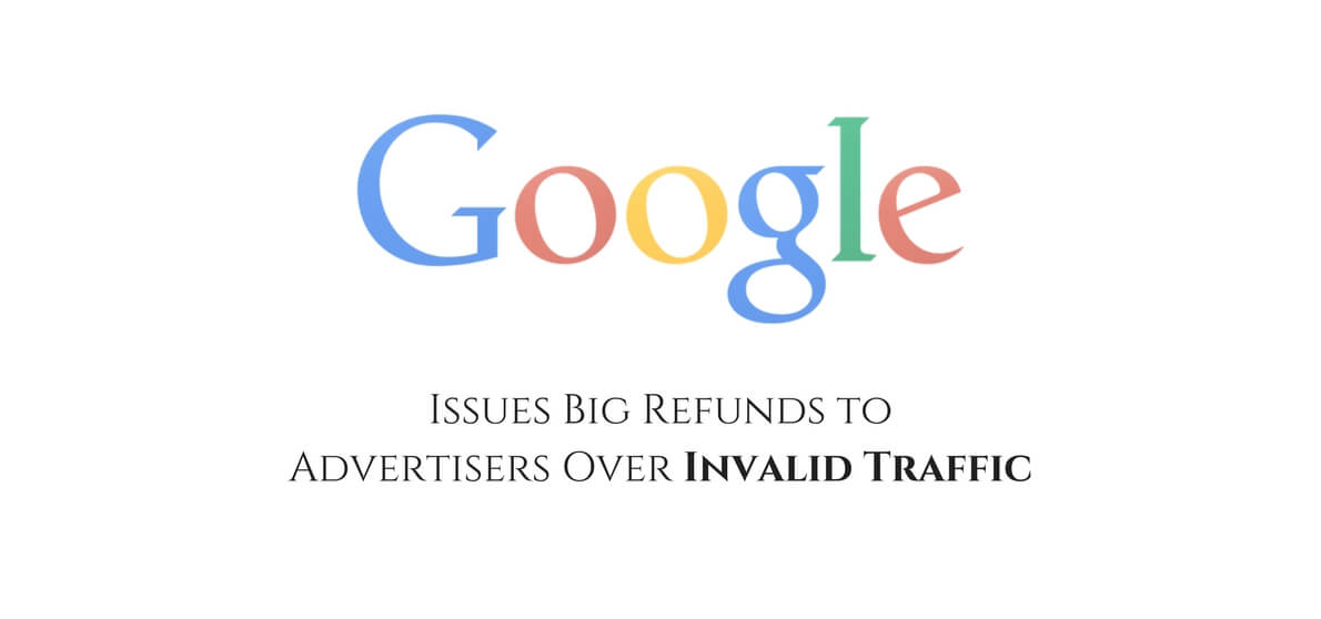 Google Issues Big Refunds to Advertisers Over Invalid Traffic