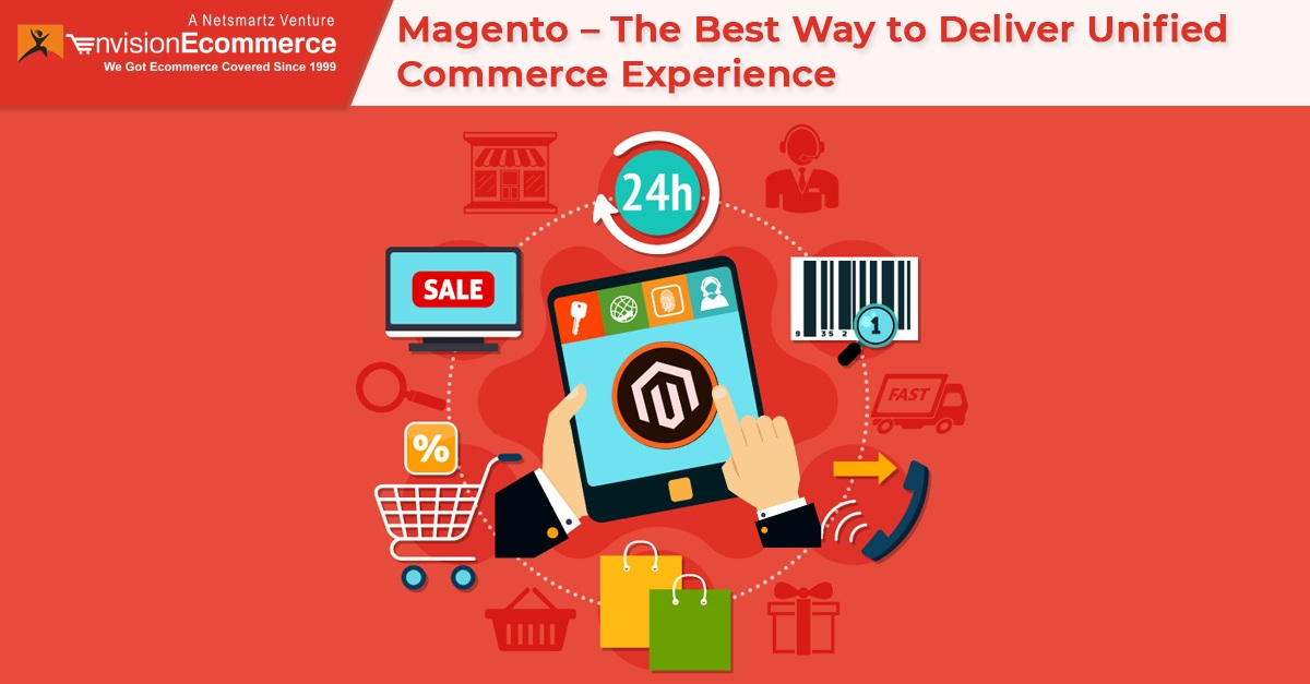 Magento – The Best Way to Deliver Unified Commerce Experience