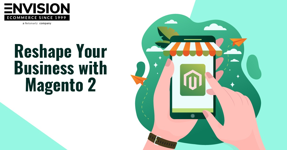 Reshape Your Business with Magento 2